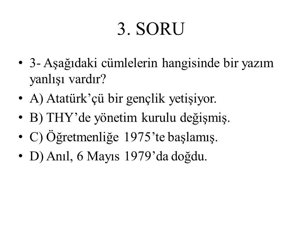3. SORU 3- Aşağıdaki cümlelerin hangisinde bir yazım yanlışı vardır