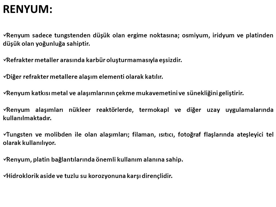 RENYUM: Renyum sadece tungstenden düşük olan ergime noktasına; osmiyum, iridyum ve platinden düşük olan yoğunluğa sahiptir.