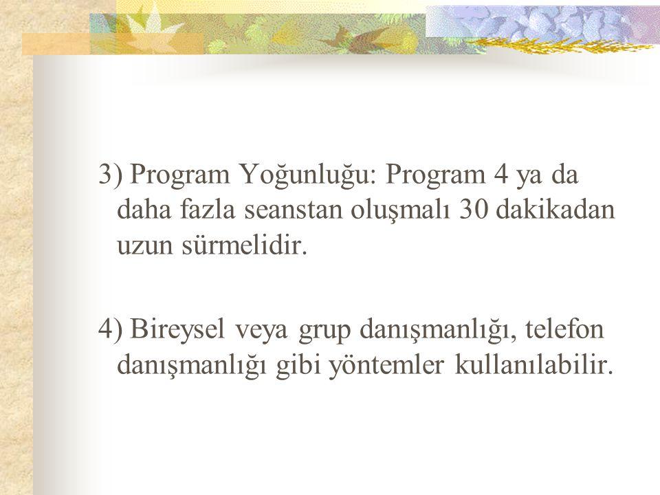 3) Program Yoğunluğu: Program 4 ya da daha fazla seanstan oluşmalı 30 dakikadan uzun sürmelidir.