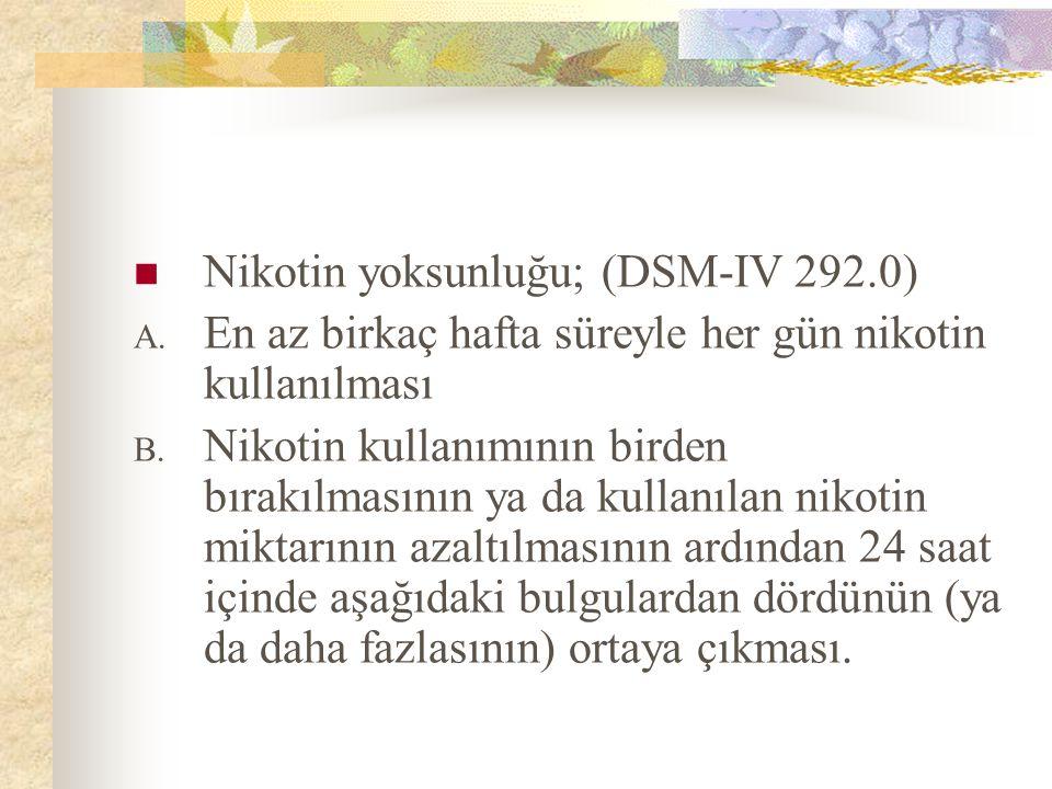 Nikotin yoksunluğu; (DSM-IV 292.0)