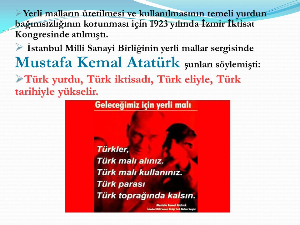 Türk yurdu, Türk iktisadı, Türk eliyle, Türk tarihiyle yükselir.