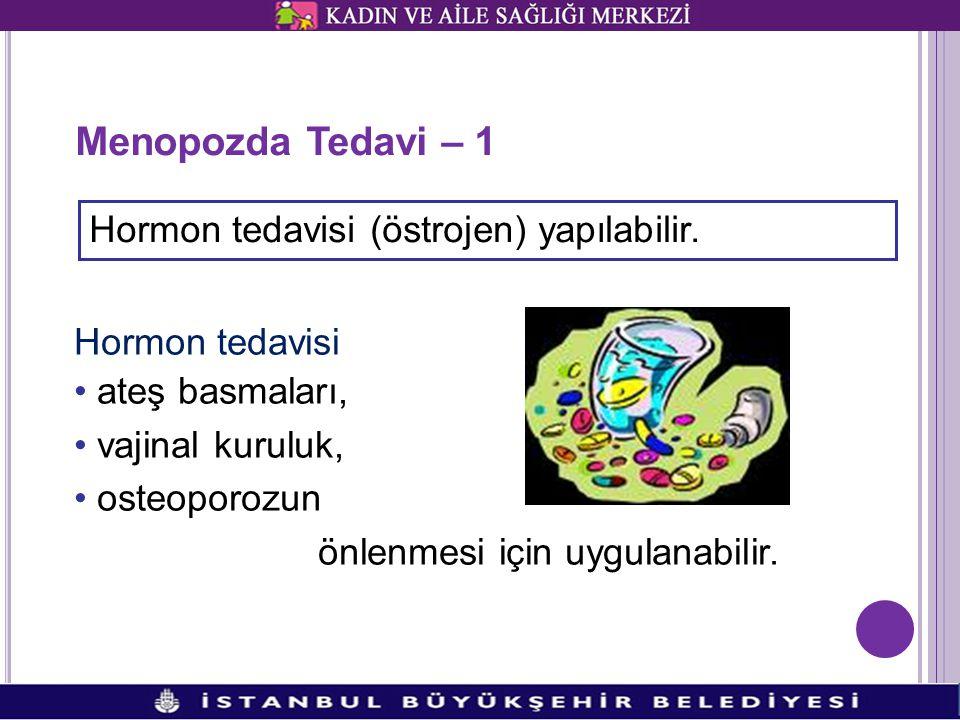 Menopozda Tedavi – 1 Hormon tedavisi (östrojen) yapılabilir.