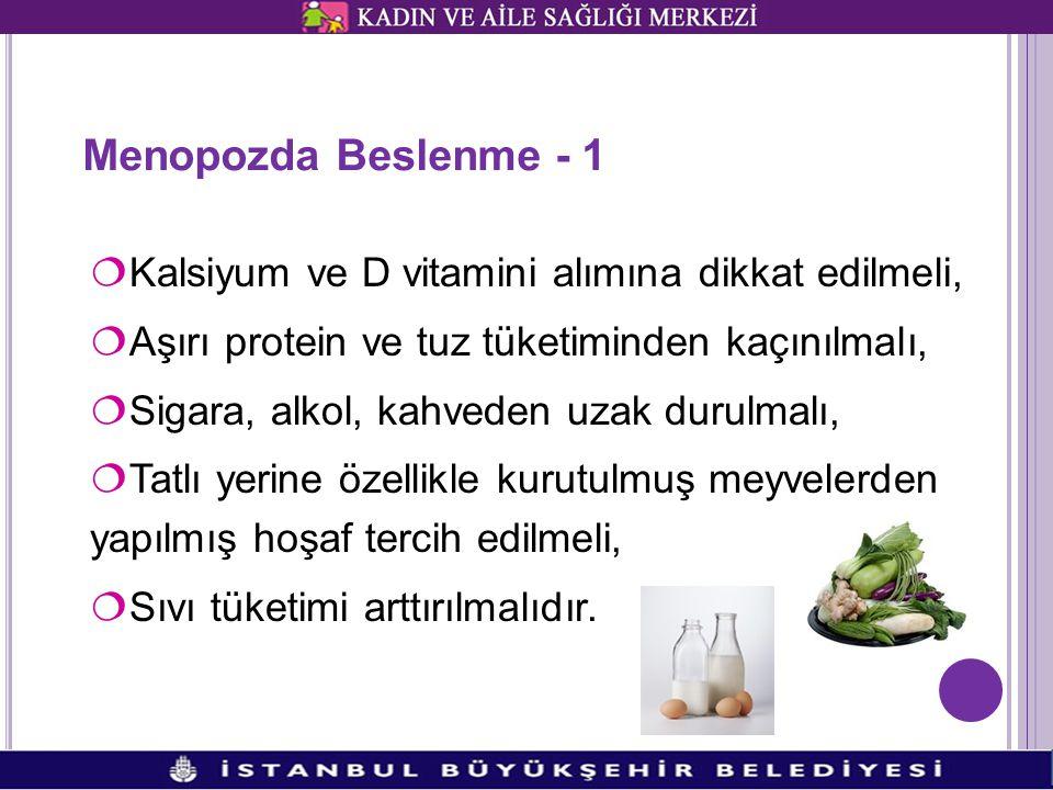 Menopozda Beslenme - 1 Kalsiyum ve D vitamini alımına dikkat edilmeli,
