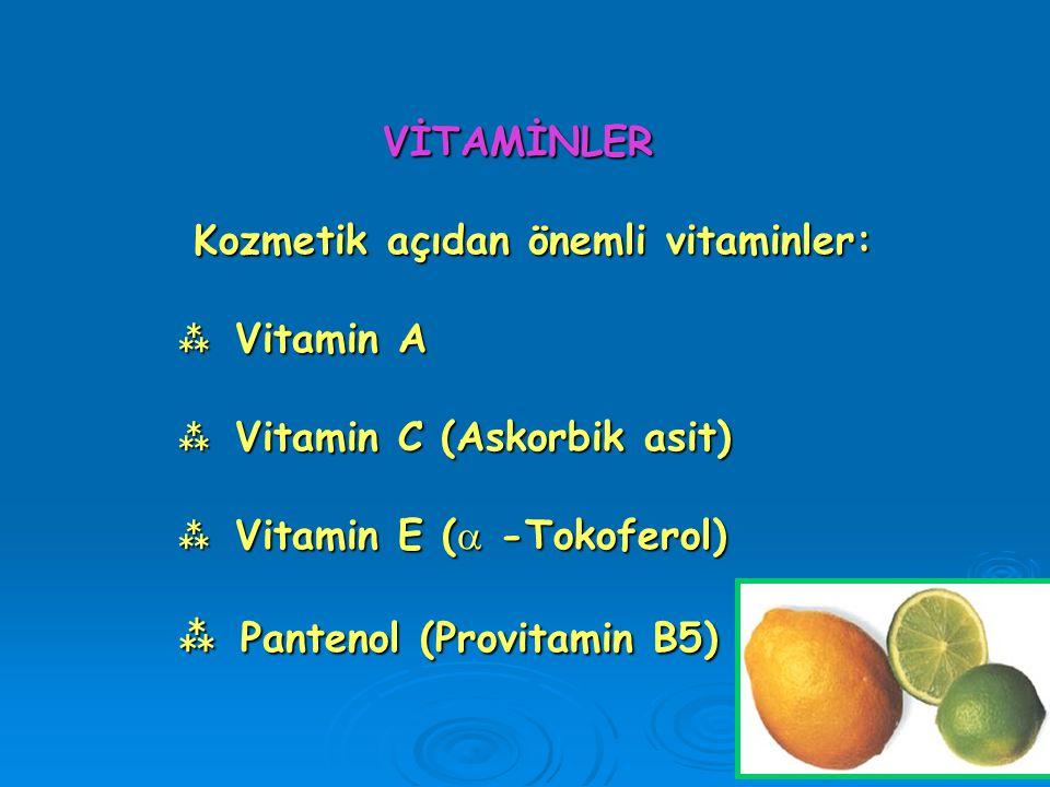 VİTAMİNLER Kozmetik açıdan önemli vitaminler:  Vitamin A  Vitamin C (Askorbik asit)  Vitamin E ( -Tokoferol)  Pantenol (Provitamin B5)