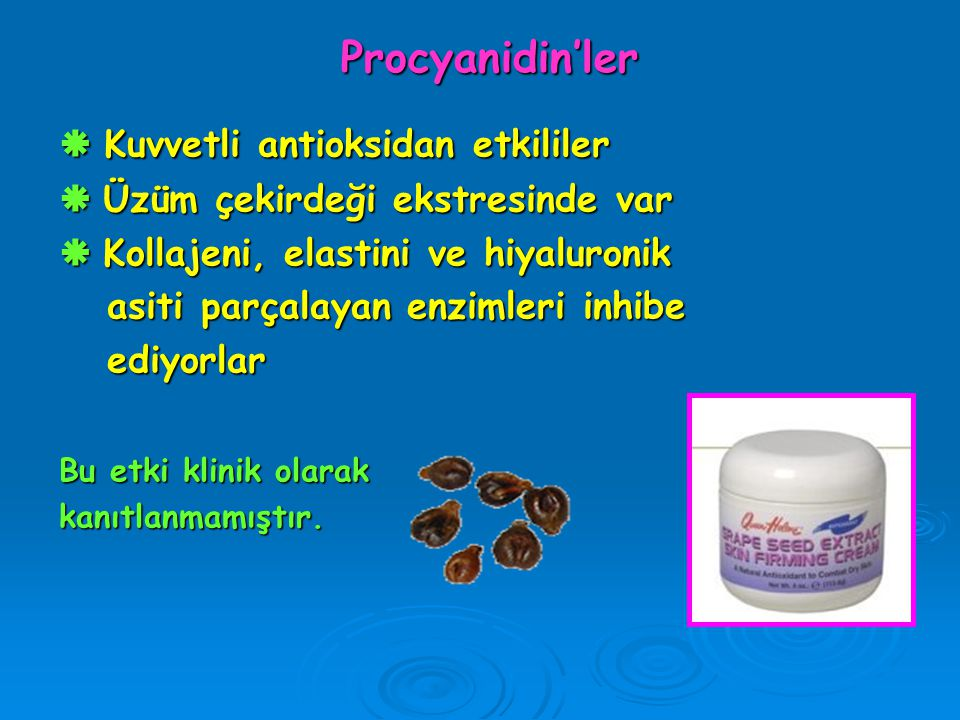 Procyanidin'ler  Kuvvetli antioksidan etkililer