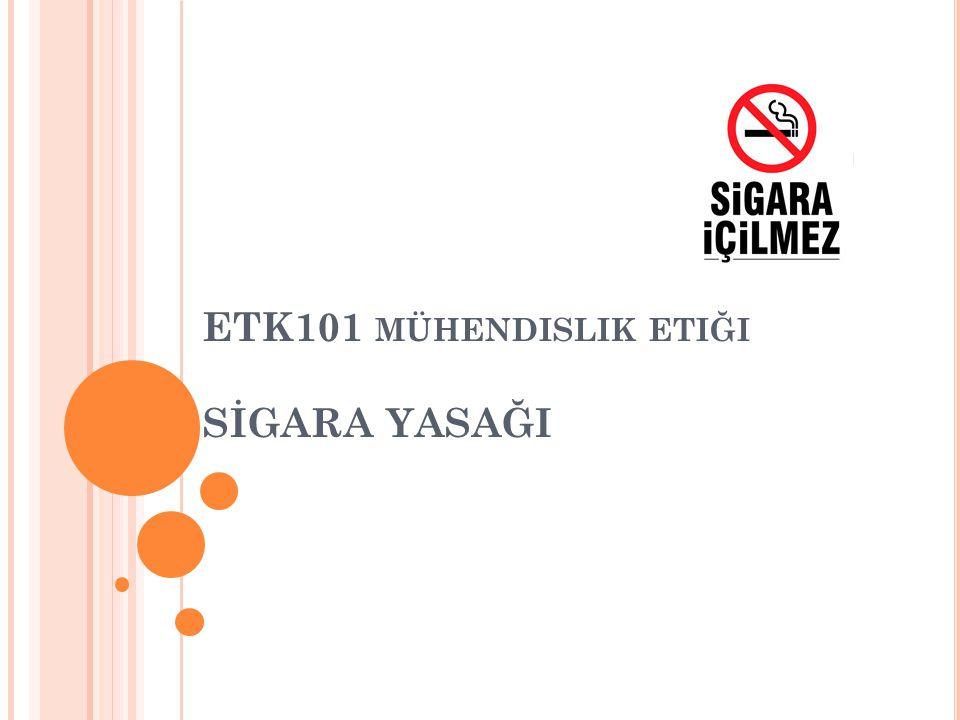 ETK101 mühendislik etiği SİGARA YASAĞI