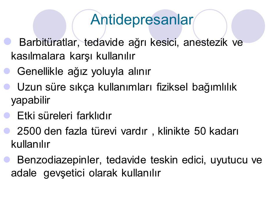 Antidepresanlar Barbitüratlar, tedavide ağrı kesici, anestezik ve kasılmalara karşı kullanılır. Genellikle ağız yoluyla alınır.