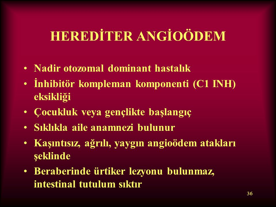 HEREDİTER ANGİOÖDEM Nadir otozomal dominant hastalık