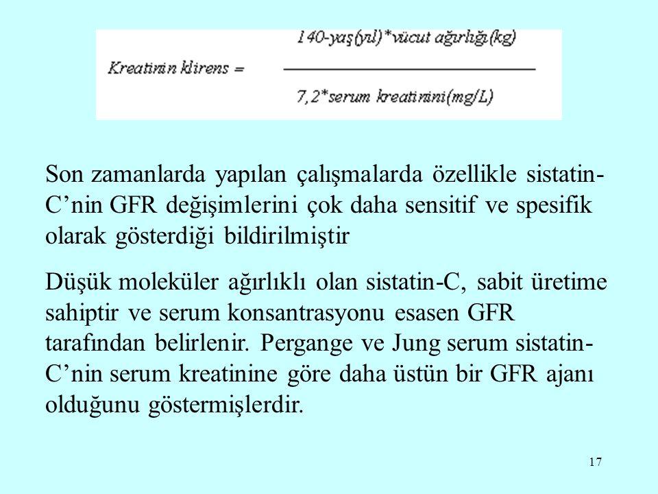 Son zamanlarda yapılan çalışmalarda özellikle sistatin-C'nin GFR değişimlerini çok daha sensitif ve spesifik olarak gösterdiği bildirilmiştir