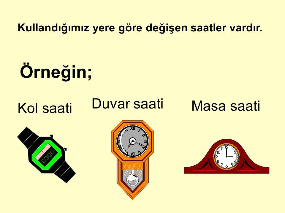Örneğin; Duvar saati Masa saati Kol saati