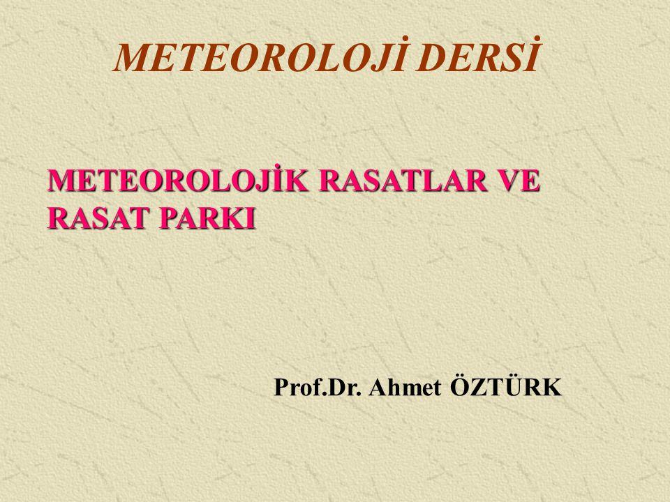 METEOROLOJİ DERSİ METEOROLOJİK RASATLAR VE RASAT PARKI