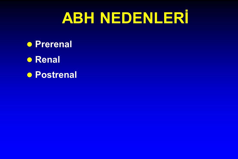ABH NEDENLERİ Prerenal Renal Postrenal