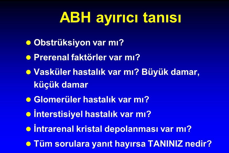 ABH ayırıcı tanısı Obstrüksiyon var mı Prerenal faktörler var mı