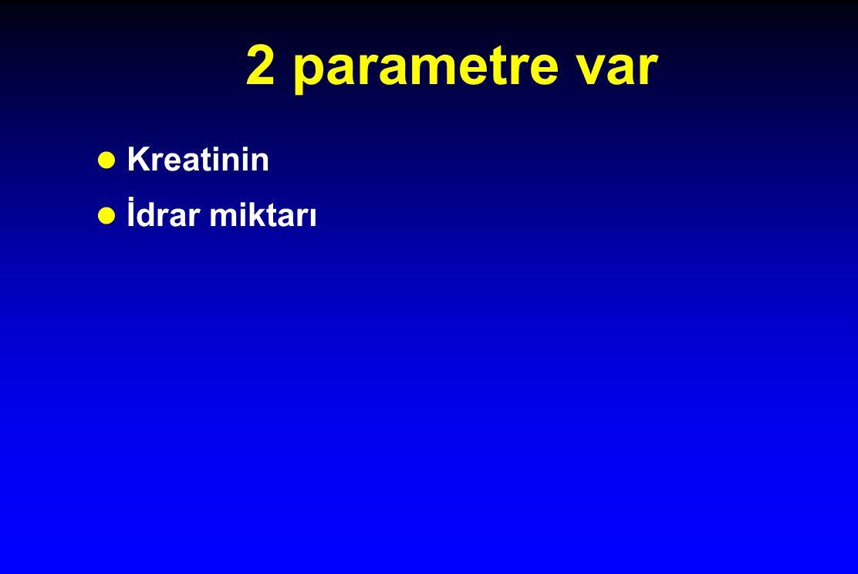 2 parametre var Kreatinin İdrar miktarı