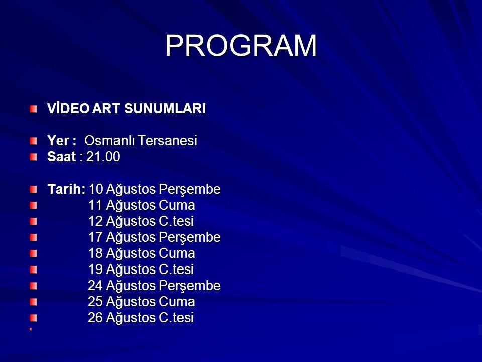 PROGRAM VİDEO ART SUNUMLARI Yer : Osmanlı Tersanesi Saat : 21.00