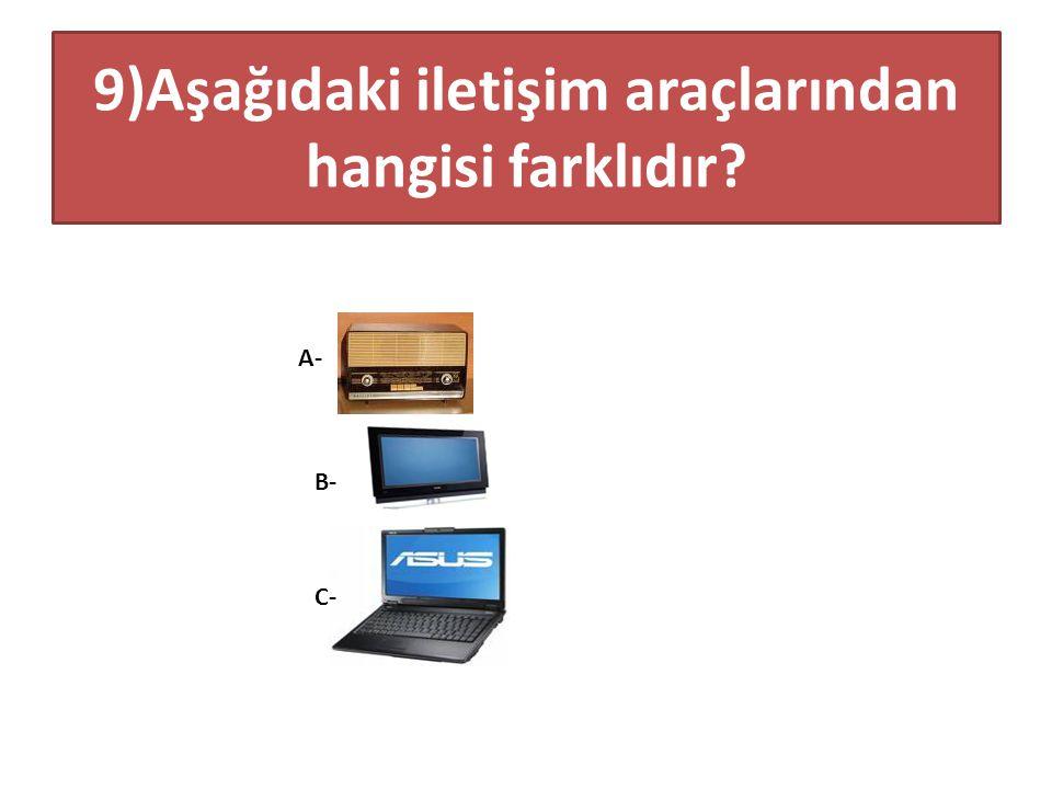 9)Aşağıdaki iletişim araçlarından hangisi farklıdır