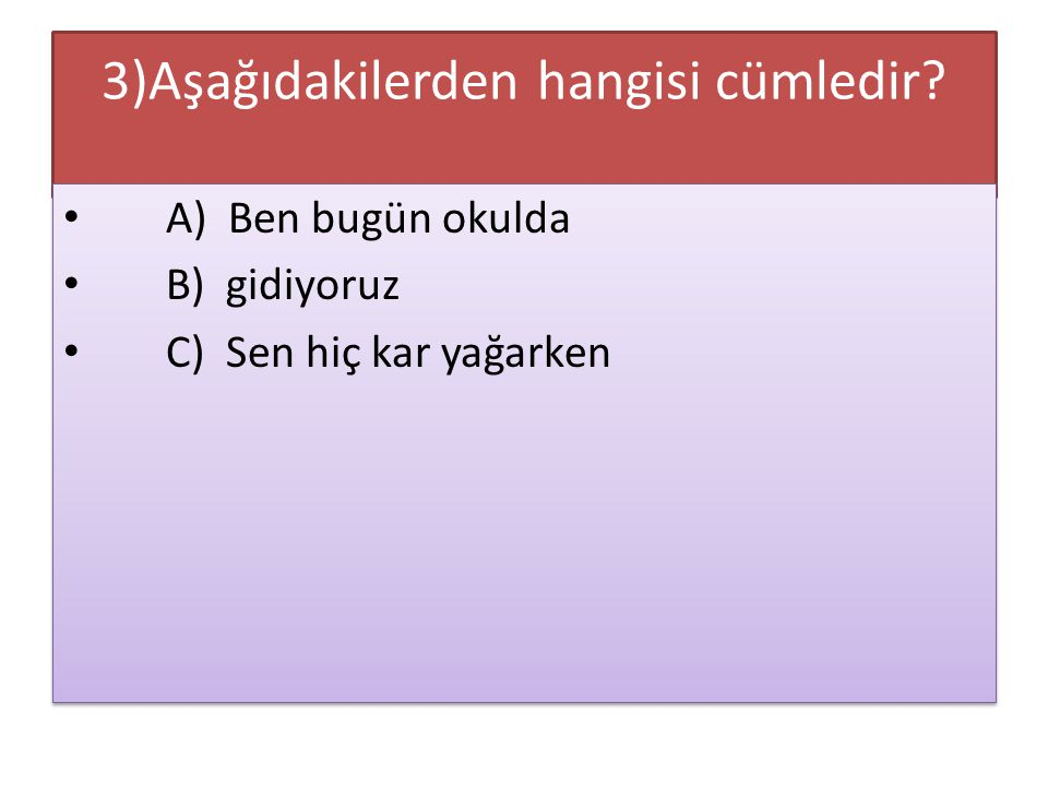3)Aşağıdakilerden hangisi cümledir
