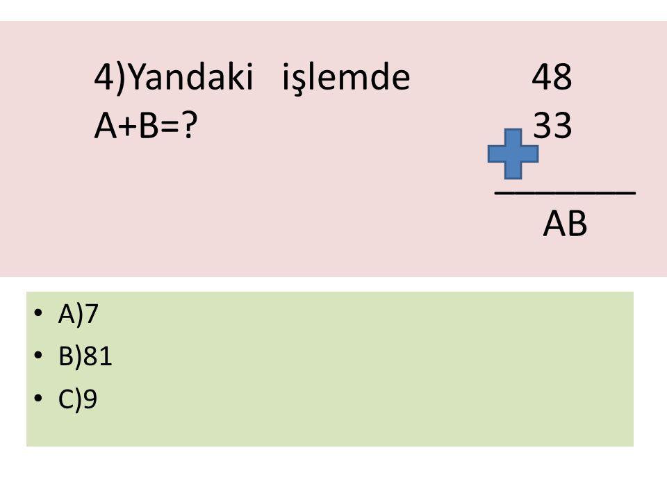 4)Yandaki işlemde 48 A+B= 33 _______ AB