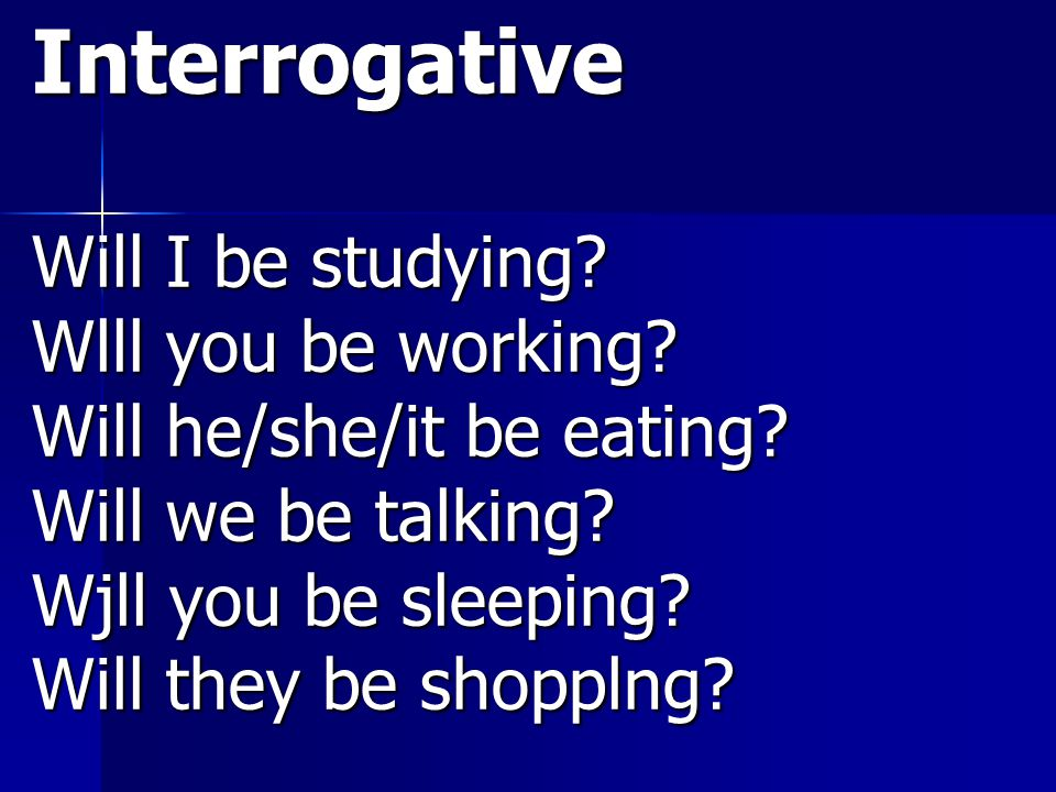 Interrogative Will I be studying Wlll you be working