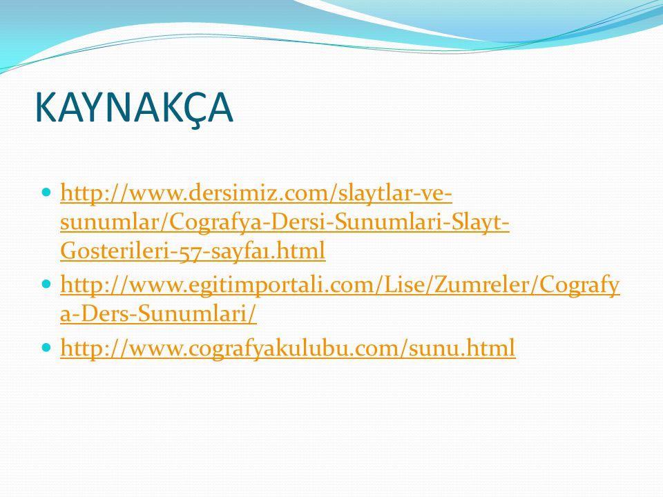 KAYNAKÇA http://www.dersimiz.com/slaytlar-ve-sunumlar/Cografya-Dersi-Sunumlari-Slayt-Gosterileri-57-sayfa1.html.