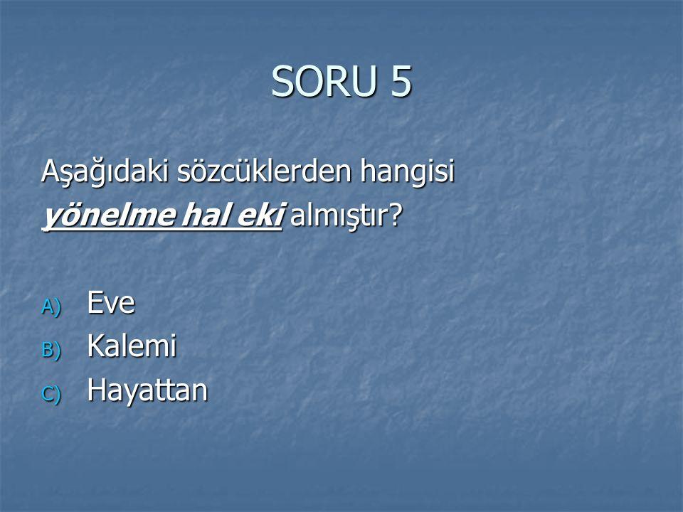 SORU 5 Aşağıdaki sözcüklerden hangisi yönelme hal eki almıştır Eve