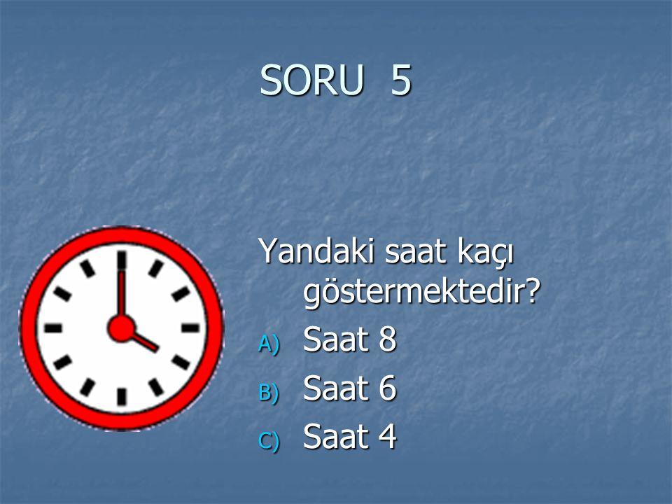 SORU 5 Yandaki saat kaçı göstermektedir Saat 8 Saat 6 Saat 4