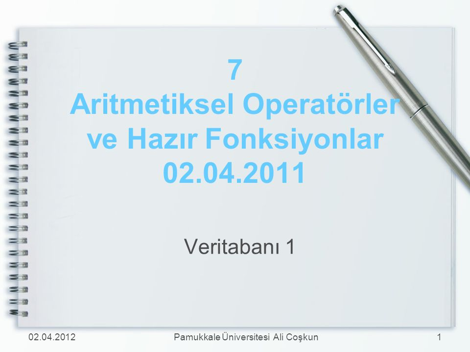 7 Aritmetiksel Operatörler ve Hazır Fonksiyonlar 02.04.2011