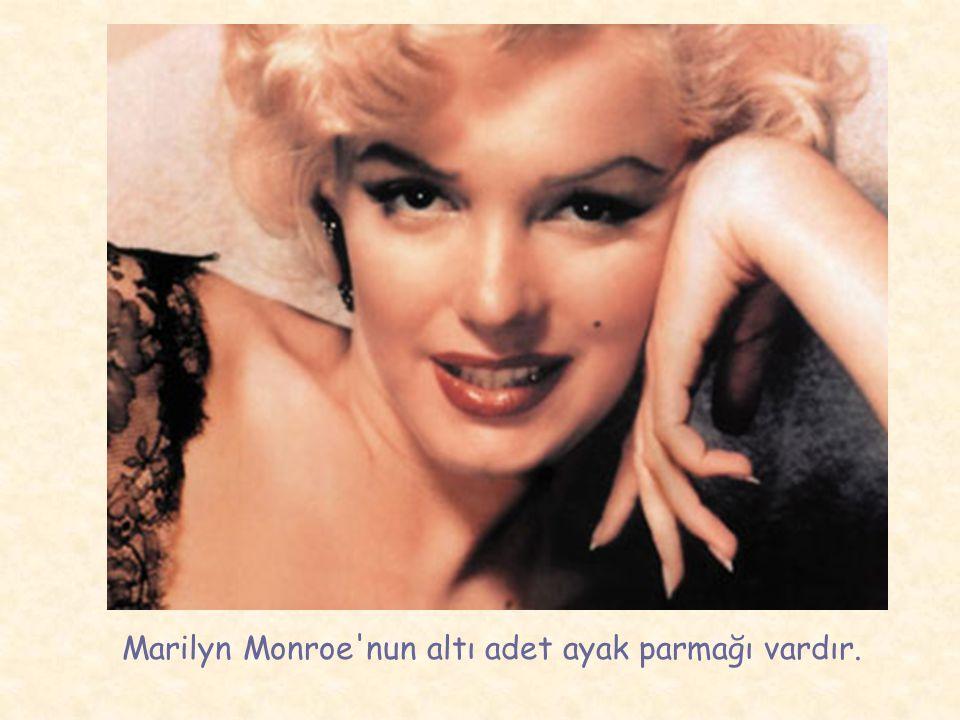 Marilyn Monroe nun altı adet ayak parmağı vardır.