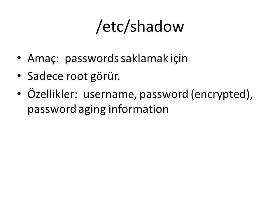 /etc/shadow Amaç: passwords saklamak için Sadece root görür.