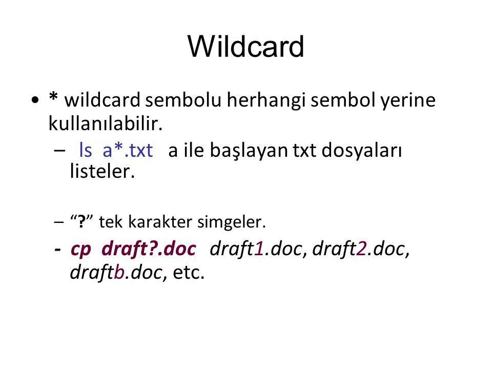 Wildcard * wildcard sembolu herhangi sembol yerine kullanılabilir.