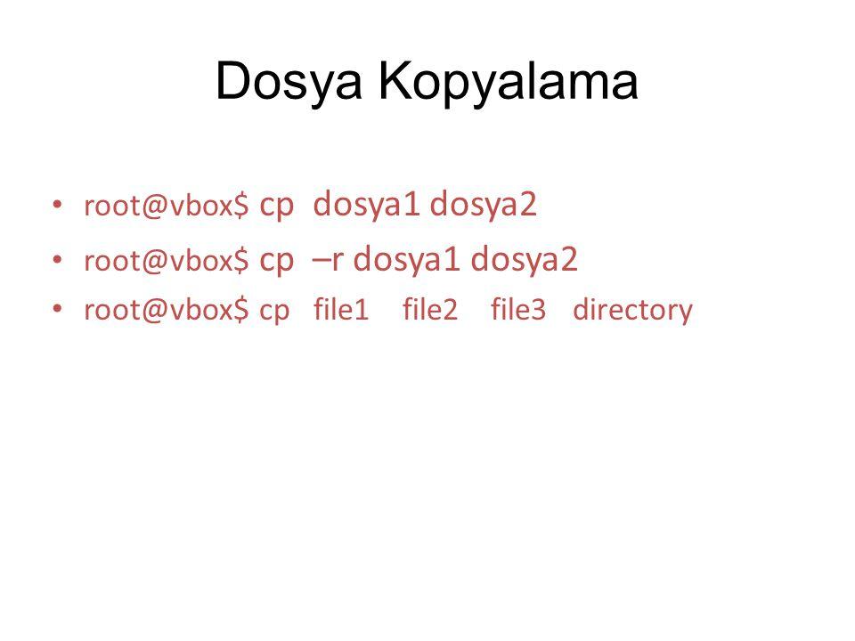 Dosya Kopyalama root@vbox$ cp dosya1 dosya2