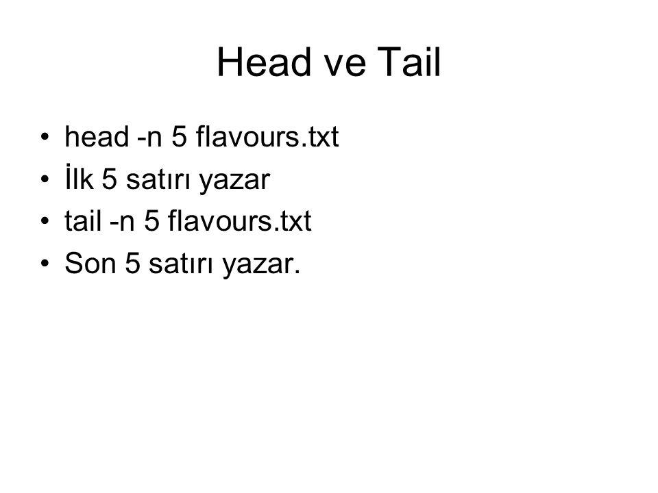 Head ve Tail head -n 5 flavours.txt İlk 5 satırı yazar