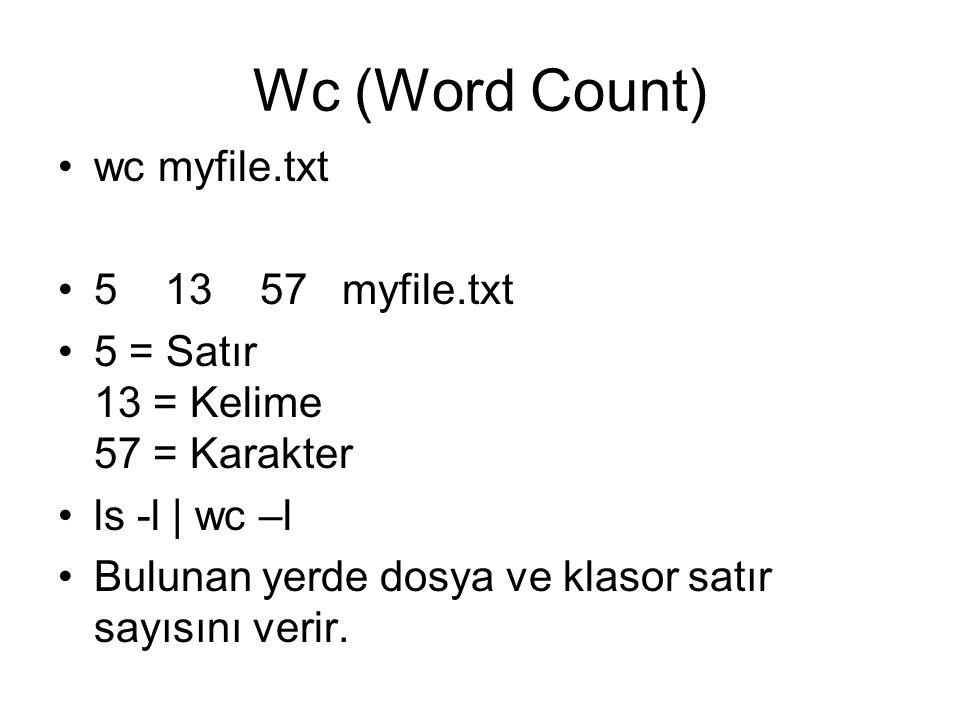 Wc (Word Count) wc myfile.txt 5 13 57 myfile.txt