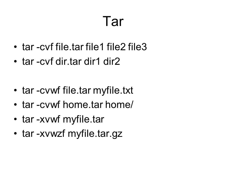 Tar tar -cvf file.tar file1 file2 file3 tar -cvf dir.tar dir1 dir2