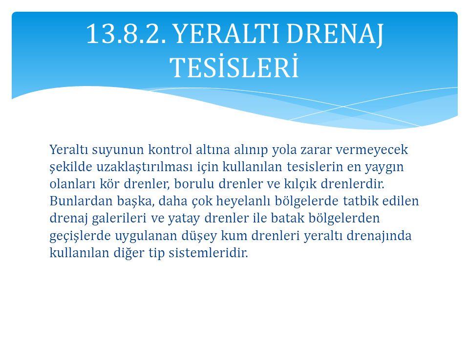 13.8.2. YERALTI DRENAJ TESİSLERİ
