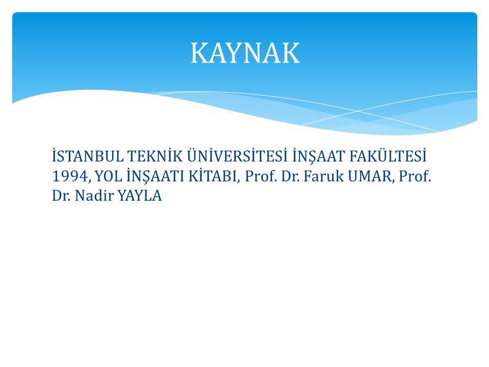 KAYNAK İSTANBUL TEKNİK ÜNİVERSİTESİ İNŞAAT FAKÜLTESİ 1994, YOL İNŞAATI KİTABI, Prof.
