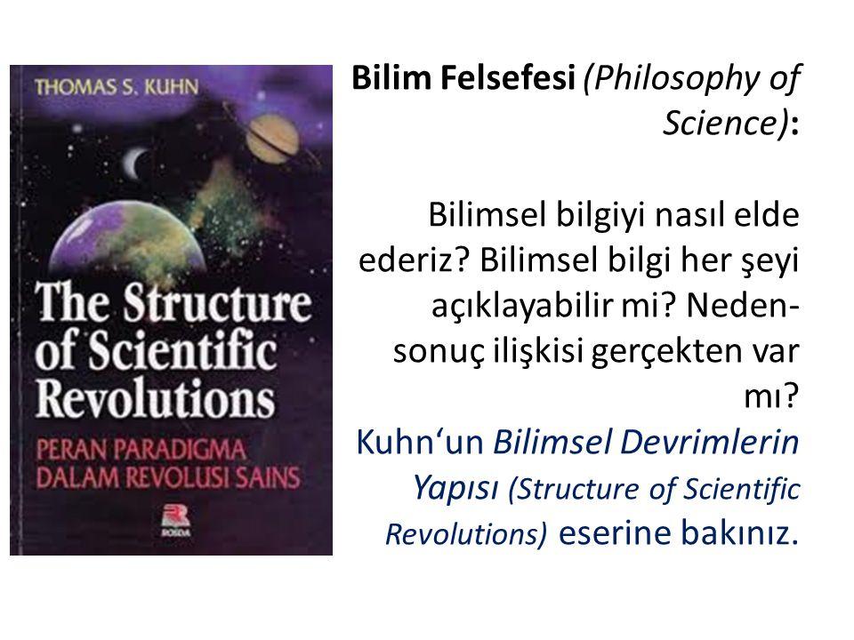 Bilim Felsefesi (Philosophy of Science): Bilimsel bilgiyi nasıl elde ederiz.