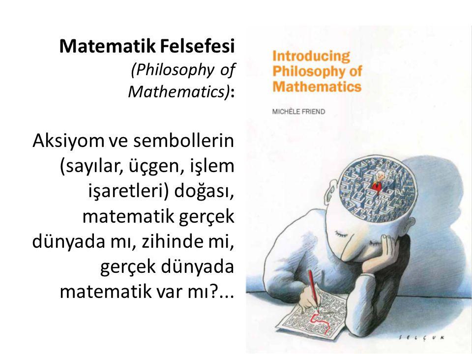 Matematik Felsefesi (Philosophy of Mathematics): Aksiyom ve sembollerin (sayılar, üçgen, işlem işaretleri) doğası, matematik gerçek dünyada mı, zihinde mi, gerçek dünyada matematik var mı ...