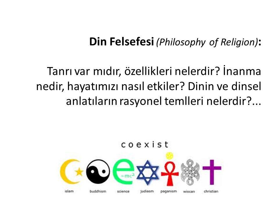 Din Felsefesi (Philosophy of Religion): Tanrı var mıdır, özellikleri nelerdir.
