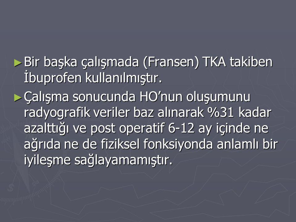 Bir başka çalışmada (Fransen) TKA takiben İbuprofen kullanılmıştır.