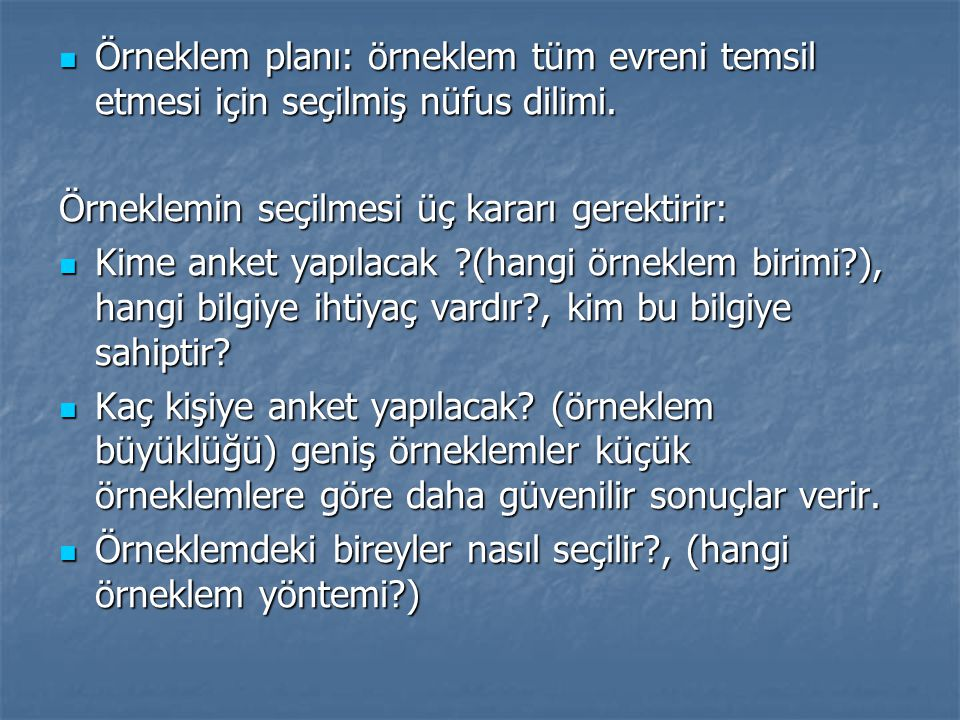 Örneklem planı: örneklem tüm evreni temsil etmesi için seçilmiş nüfus dilimi.