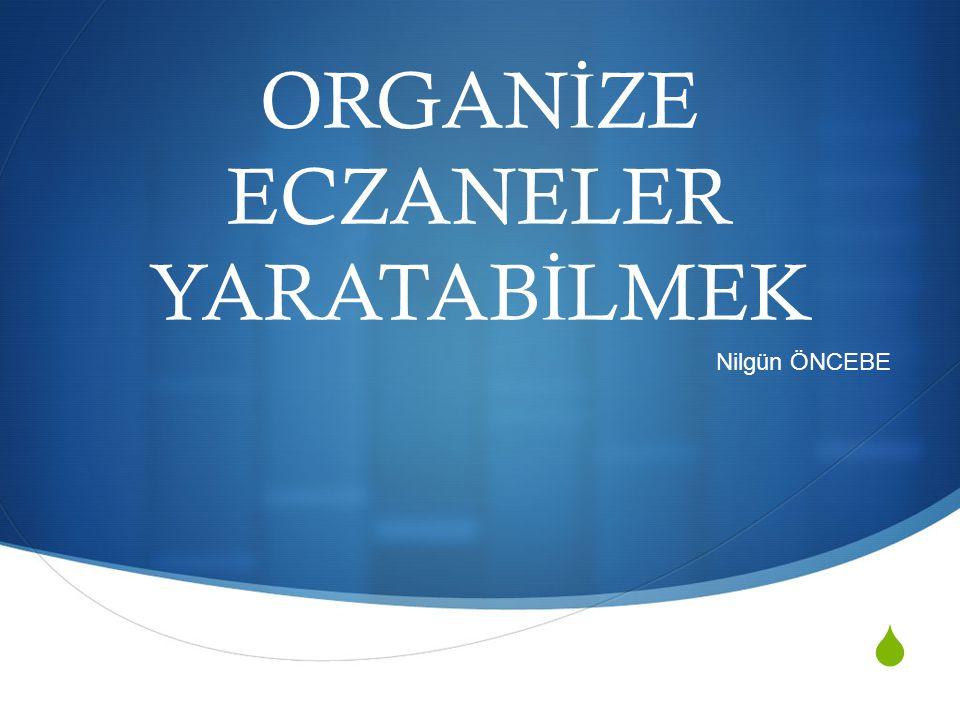 ORGANİZE ECZANELER YARATABİLMEK