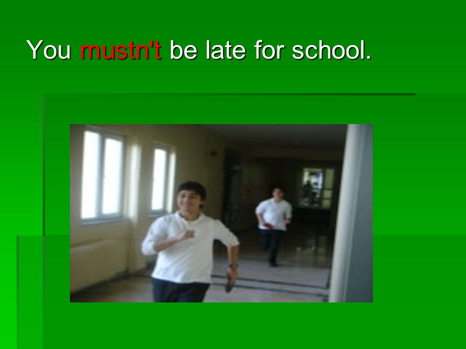 You mustn t be late for school.