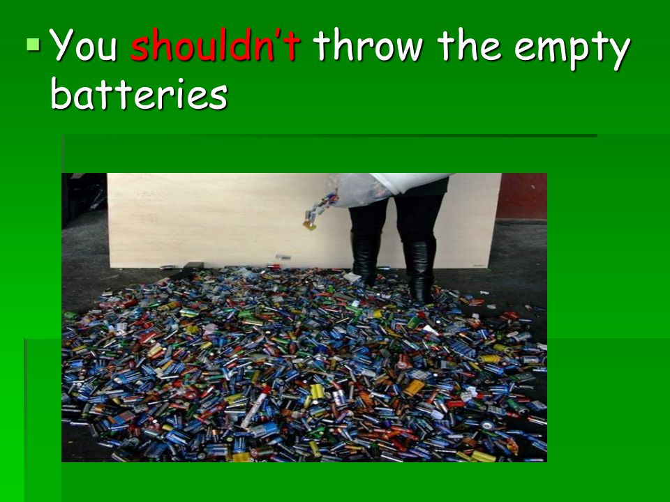 You shouldn't throw the empty batteries