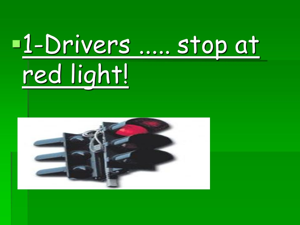 1-Drivers stop at red light!