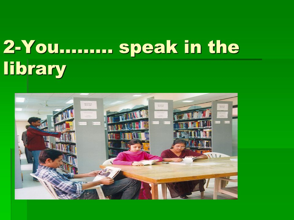 2-You……… speak in the library