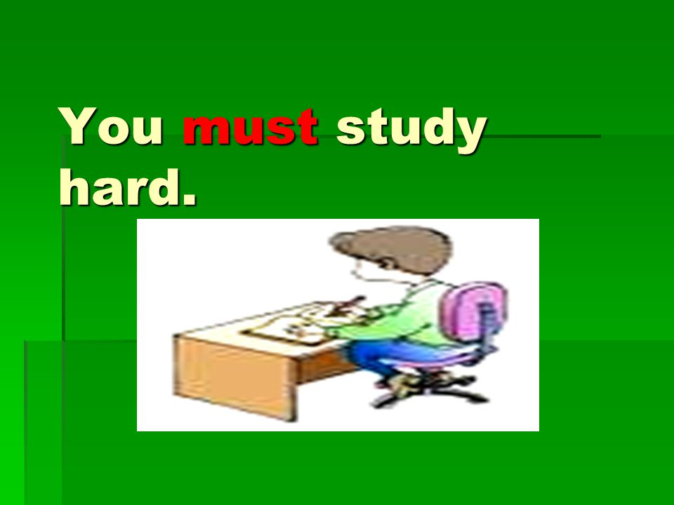 You must study hard.