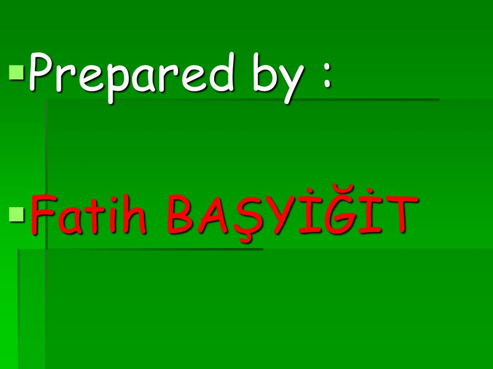 Prepared by : Fatih BAŞYİĞİT