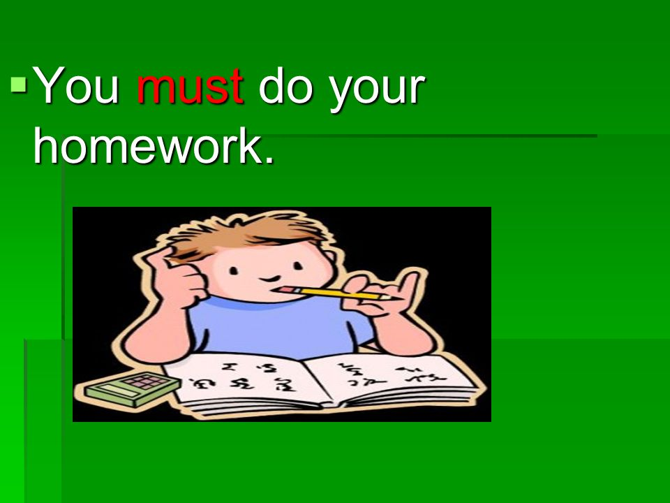 You must do your homework.