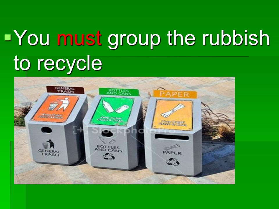You must group the rubbish to recycle